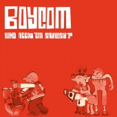 Boy Com - Who Needs 'Em Anyway? (CD)